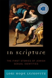 In Scripture - The First Stories of Jewish Sexual Identities ebook by Lori Hope Lefkovitz
