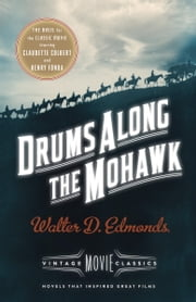 Drums Along the Mohawk - A Vintage Movie Classic ebook by Walter D. Edmonds