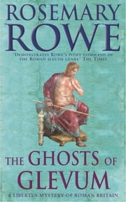 The Ghosts of Glevum (A Libertus Mystery of Roman Britain, book 6) - A gripping mystery that will transport you to Roman Britain ebook by Rosemary Rowe