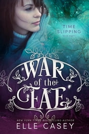 War of the Fae: Book 8 (Time Slipping) ebook by Elle Casey