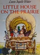 Little House on the Prairie ebook by Laura Ingalls Wilder