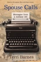 Spouse Calls - Messages From a Military Life ebook by Terri Barnes