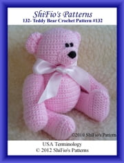132- Teddy Bear Crochet Patterns #132 ebook by ShiFio's Patterns