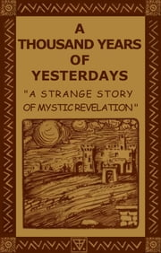 A Thousand Years of Yesterdays ebook by H. Spencer Lewis