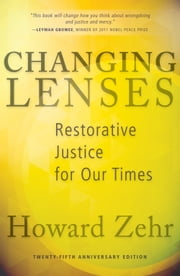 Changing Lenses - Restorative Justice for Our Times ebook by Howard Zehr