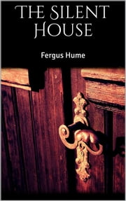 The Silent House ebook by Fergus Hume