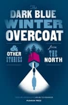 The Dark Blue Winter Overcoat - and other stories from the North ebook by Sjón, Ted Hodgkinson