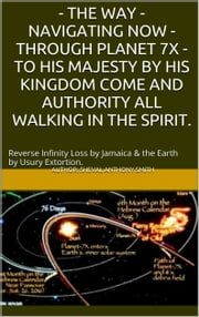The Way: Navigating Now - Through Planet 7X - To His Majesty By His Kingdom Come and Authority, All Walking in the Spirit. ebook by Sheval Anthony Smith