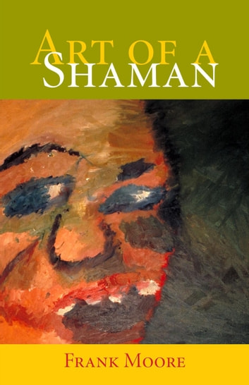 Art Of A Shaman ebook by Frank Moore