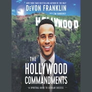 The Hollywood Commandments - A Spiritual Guide to Secular Success audiobook by DeVon Franklin, Tim Vandehey