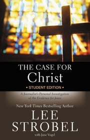The Case for Christ Student Edition - A Journalist's Personal Investigation of the Evidence for Jesus ebook by Lee Strobel, Jane Vogel