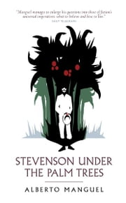 Stevenson Under The Palm Trees ebook by Alberto Manguel