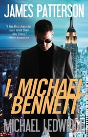 I, Michael Bennett ebook by James Patterson, Michael Ledwidge