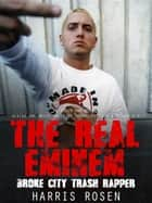 The Real Eminem ebook by Harris Rosen