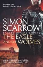 The Eagle and the Wolves - Cato & Macro: Book 4 ebook by Simon Scarrow
