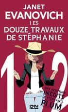 Les douze travaux de Stephanie ebook by Janet EVANOVICH, Nicolas ANCION, Axelle DEMOULIN