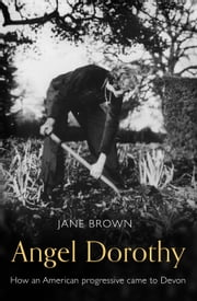 Angel Dorothy - How an American Progressive Came to Devon ebook by Jane Brown