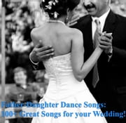 Father-Daughter Dance Songs: 100+ Great Songs for your Wedding!! ebook by Kelly White