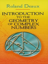 Introduction to the Geometry of Complex Numbers ebook by Roland Deaux