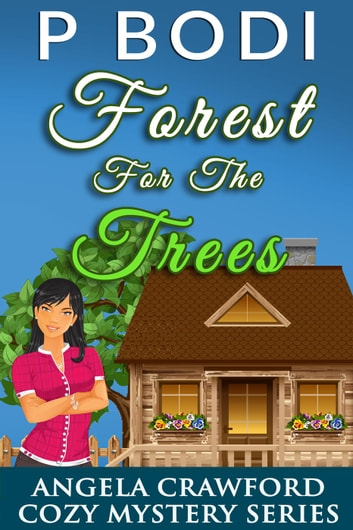 Forest for the Trees - Angela Crawford Cozy Mystery Series, #1 ebook by P Bodi