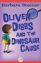 Oliver Dibbs and the Dinosaur Cause ebook by Barbara Steiner