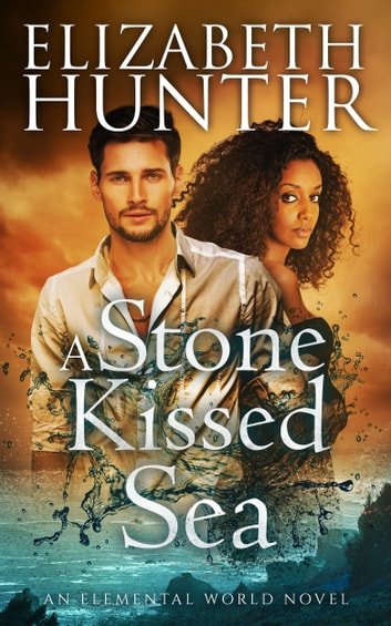 A Stone-Kissed Sea: Elemental World #4 ebook by Elizabeth Hunter