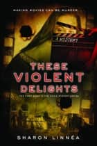 These Violent Delights ebook by Sharon Linnea