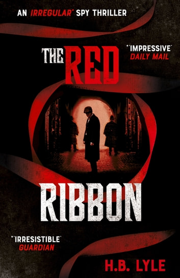 The Red Ribbon - An Irregular Spy Thriller ebook by H.B. Lyle