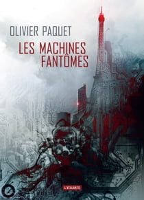 Les machines fantômes eBook by Olivier Paquet