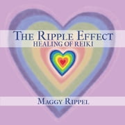 The Ripple Effect Healing of Reiki ebook by Maggy Rippel
