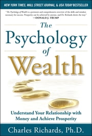 The Psychology of Wealth: Understand Your Relationship with Money and Achieve Prosperity ebook by Charles Richards