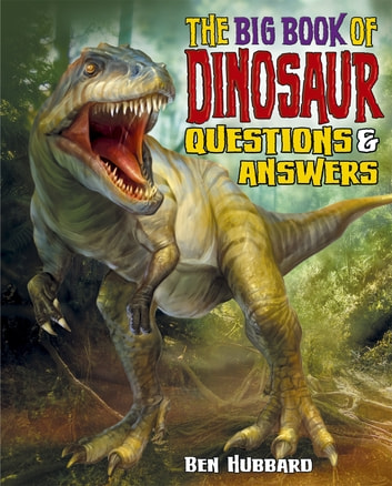 The Big Book of Dinosaur Questions & Answers ebook by Ben Hubbard