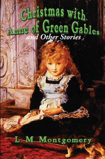 Christmas with Anne of Green Gables - and Other Stories ebook by Lucy Maud Montgomery