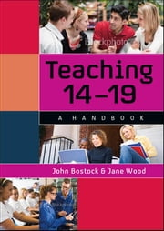 Teaching 14-19: A Handbook ebook by John Bostock,Ray Robinson,Elke Jakubowski