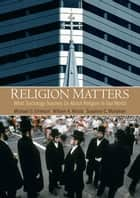Religion Matters ebook by William Mirola,Susanne C Monahan