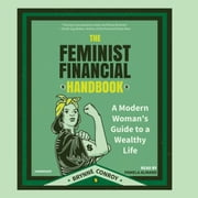 The Feminist Financial Handbook - A Modern Woman's Guide to a Wealthy Life audiobook by Brynne Conroy