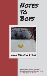 Notes to Boys - And Other Things I Shouldn't Share in Public ebook by Pamela Ribon