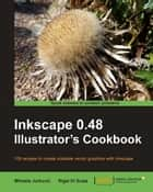 Inkscape 0.48 Illustrator's Cookbook ebook by Mihaela Jurković, Rigel Di Scala