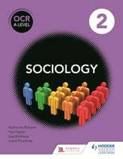 OCR Sociology for A Level Book 2 ebook by Sue Brisbane,Katherine Roberts,Paul Taylor