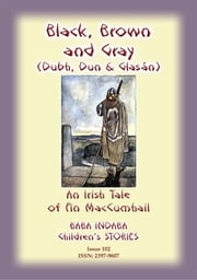 BLACK BROWN AND GRAY (Dubh, Dun and Glasan) - an Irish legend of Fin MacCumhail - Baba Indaba Children's Stories - Issue 102 ebook by Anon E Mouse