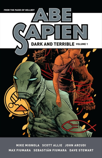 Abe Sapien: Dark and Terrible Volume 1 ebook by Scott Allie,Mike Mignola,John Arcudi