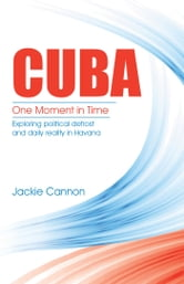 Cuba: One Moment in Time - Exploring Political Defrost and Daily Reality in Havana ebook by Jackie Cannon