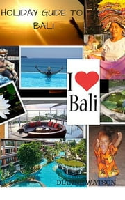 Holiday Guide to Bali ebook by Dianne Watson