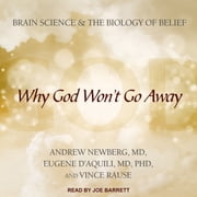Why God Won't Go Away - Brain Science and the Biology of Belief audiobook by Andrew Newberg, MD, Eugene D'Aquili, M.D., Ph.D., Vince Rause