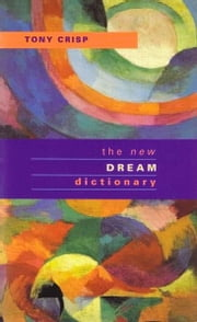 The New Dream Dictionary ebook by Tony Crisp