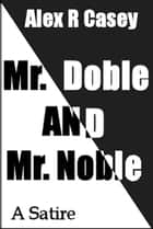 Mr.Doble and Mr. Noble ebook by Alex R Casey