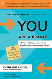 You Are a Brand! - In Person and Online, How Smart People Brand Themselves For Business Success ebook by Catherine Kaputa