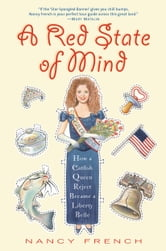 A Red State of Mind - How a Catfish Queen Reject Became a Liberty Belle ebook by Nancy French