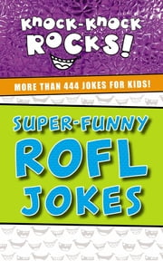 Super-Funny ROFL Jokes - More Than 444 Jokes for Kids ebook by Thomas Nelson