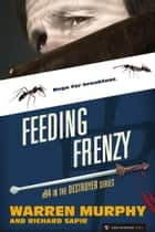 Feeding Frenzy - The Destroyer #94 ebook by Warren Murphy, Richard Sapir